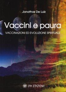 VACCINI E PAURA Vaccinazioni ed evoluzione spirituale di Jonathas De Luiz