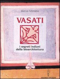 VASATI - I SEGRETI INDIANI DELLA BIOARCHITETTURA di Marcus Schmieke