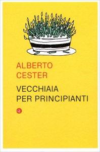 VECCHIAIA PER PRINCIPIANTI di Alberto Cester