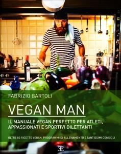 VEGAN MAN Il manuale vegan, perfetto per atleti, appassionati e sportivi dilettanti di Fabrizio Bartoli