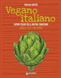 VEGANO ITALIANO Sapori vegani della nostra tradizione oltre 150 ricette di Rosalba Gioffrè