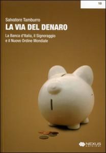 LA VIA DEL DENARO La Banca d'Italia, il Signoraggio e il Nuovo Ordine Mondiale di Salvatore Tamburro