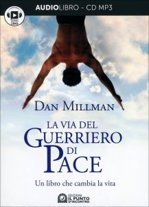 LA VIA DEL GUERRIERO DI PACE - AUDIOLIBRO Un libro che cambia la vita di Dan Millman