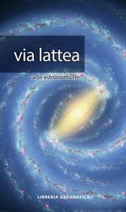 VIA LATTEA Carte astronomiche