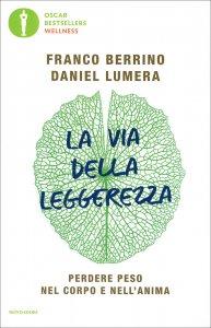 LA VIA DELLA LEGGEREZZA Perdere peso nel corpo e nell'anima di Franco Berrino, Daniel Lumera