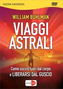 VIAGGI ASTRALI - VIDEOCORSO IN Come uscire fuori dal corpo e liberarsi dal guscio di William Buhlman
