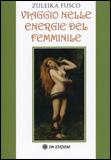 VIAGGIO NELLE ENERGIE DEL FEMMINILE di Zuleika Fusco