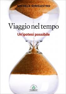VIAGGIO NEL TEMPO Un'ipotesi possibile di Michele Dinicastro