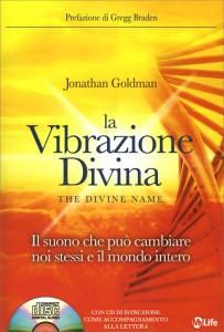 LA VIBRAZIONE DIVINA (CON CD INCLUSO) Il Suono che può cambiare noi stessi e il mondo intero di Jonathan Goldman