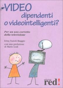 VIDEO DIPENDENTI O VIDEOINTELLIGENTI? Per un uso corretto della televisione - Nuova edizione di Erina Fazioli Biaggio