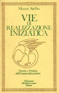 VIE DI REALIZZAZIONE INIZIATICA Teoria e pratica dell'autorealizzazione di Mouni Sadhu
