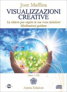 VISUALIZZAZIONI CREATIVE - MEDITAZIONI GUIDATE IN CD AUDIO La chiave per capire la tua voce interiore di Jose Maffina