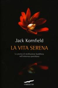 LA VITA SERENA La pratica di meditazione buddhista nell'esistenza quotidiana di Jack Kornfield