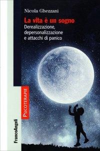 LA VITA è UN SOGNO Derealizzazione, depersonalizzazione e attacchi di panico di Nicola Ghezzani