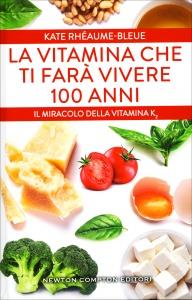 LA VITAMINA CHE TI FARà VIVERE 100 ANNI Il miracolo della vitamina k2 di Kate Rhéaume-Bleue