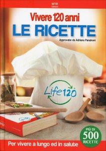 VIVERE 120 ANNI LE RICETTE Per vivere a lungo ed in salute - Più di 500 ricette di Adriano Panzironi