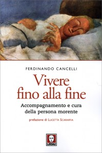 VIVERE FINO ALLA FINE Accompagnamento e cura della persona morente di Ferdinando Cancelli