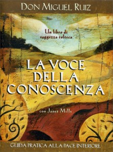 LA VOCE DELLA CONOSCENZA Guida pratica alla pace interiore. Un libro di Saggezza Tolteca di Don Miguel Ruiz