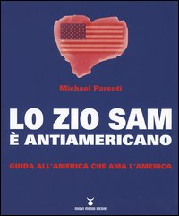LO ZIO SAM è ANTIAMERICANO Guida all'America che ama l'America di Michael Parenti