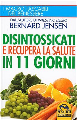 """Anteprima del libro """"Disintossicati e Recupera la Salute in 11 Giorni"""" di Bernard Jensen"""