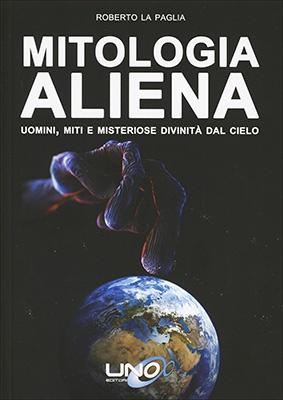 """Anteprima del libro """"Mitologia Aliena"""" di Roberto La Paglia"""